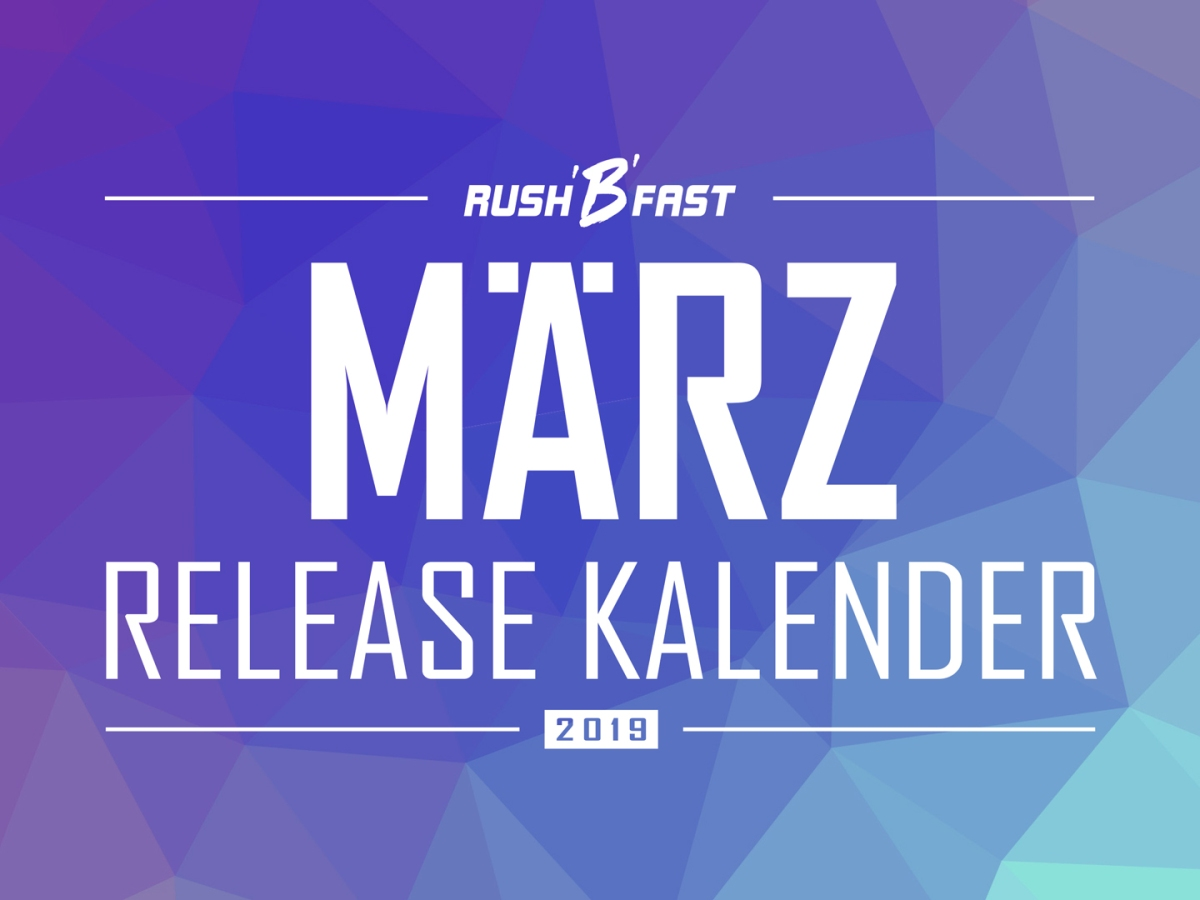rush'B'fast - Game-Release-Kalender: März 2019